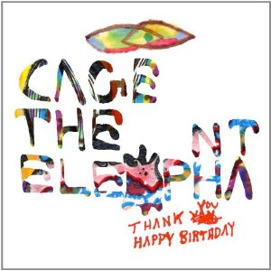 Cagetheelephant thank you happy birthday